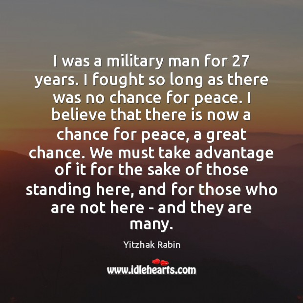 I was a military man for 27 years. I fought so long as Yitzhak Rabin Picture Quote