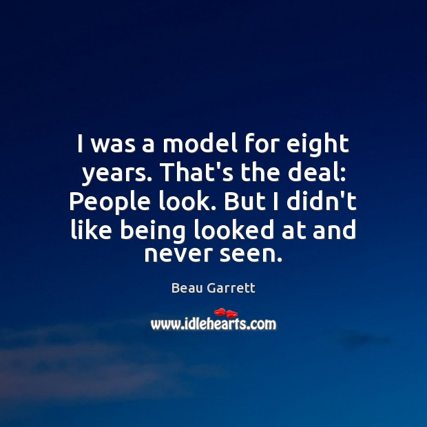 Image, I was a model for eight years. That's the deal: People look.