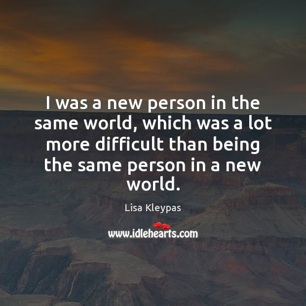 I was a new person in the same world, which was a Lisa Kleypas Picture Quote