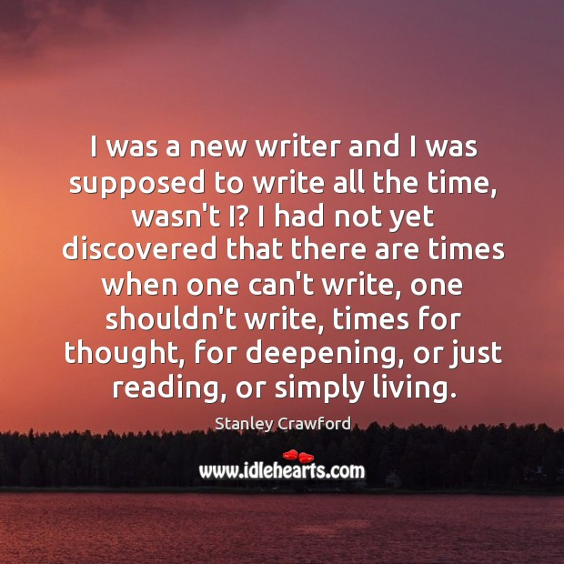 I was a new writer and I was supposed to write all Stanley Crawford Picture Quote