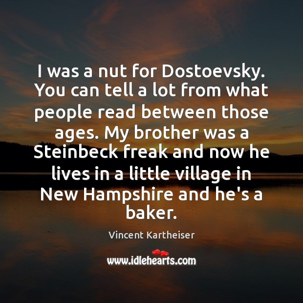 I was a nut for Dostoevsky. You can tell a lot from Vincent Kartheiser Picture Quote