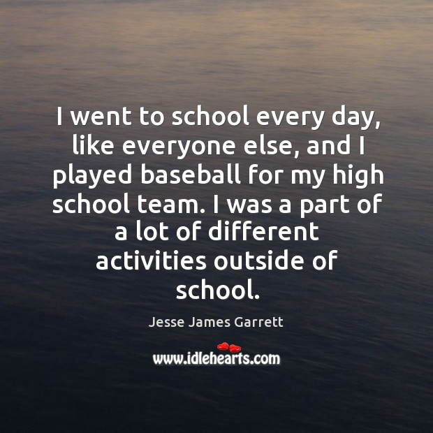 I was a part of a lot of different activities outside of school. Jesse James Garrett Picture Quote