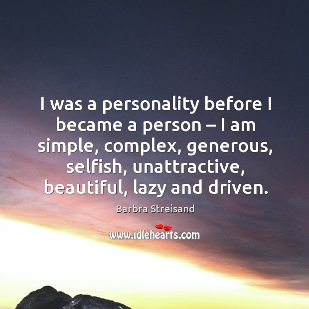 Image, I was a personality before I became a person – I am simple, complex, generous, selfish