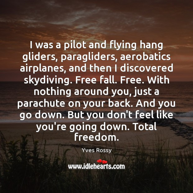 I was a pilot and flying hang gliders, paragliders, aerobatics airplanes, and Image