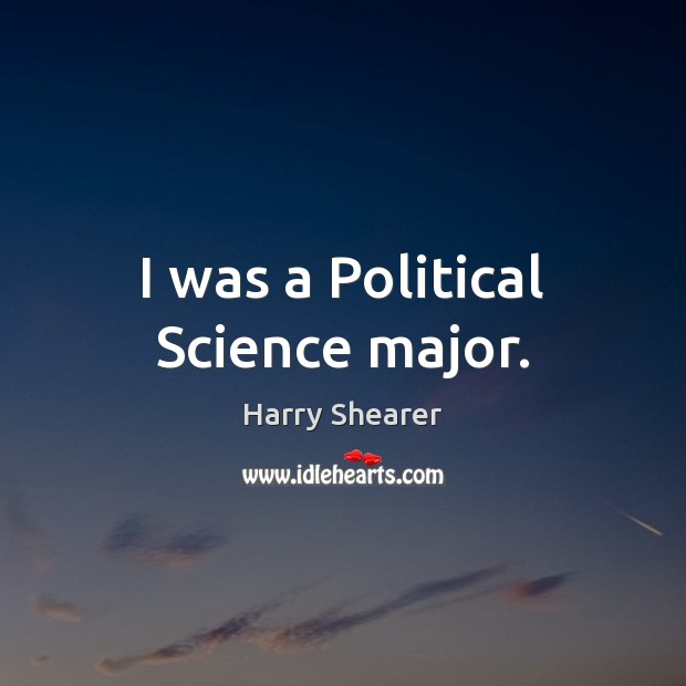 I was a Political Science major. Image