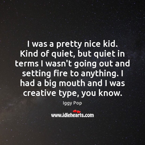 I was a pretty nice kid. Kind of quiet, but quiet in Image