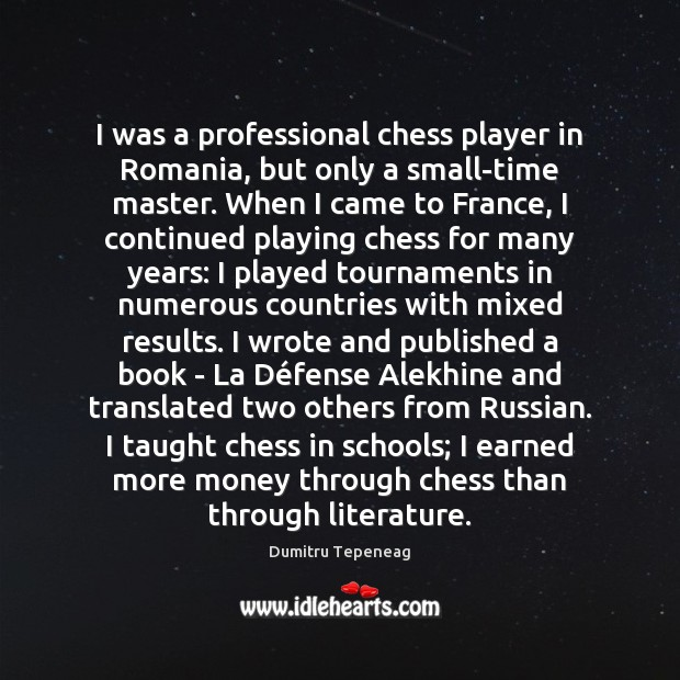 I was a professional chess player in Romania, but only a small-time Image