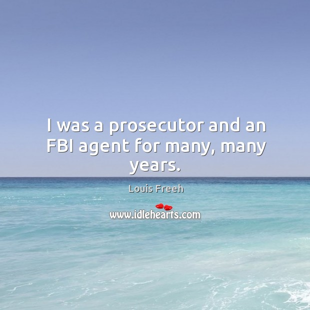 I was a prosecutor and an fbi agent for many, many years. Image