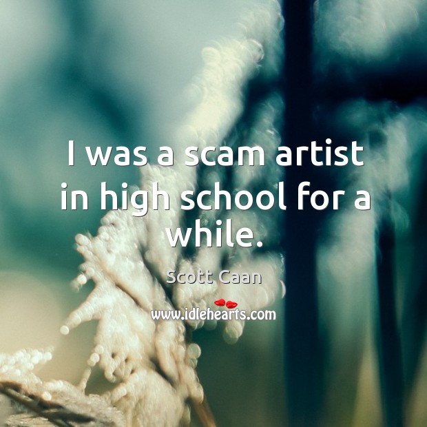 I was a scam artist in high school for a while. Scott Caan Picture Quote