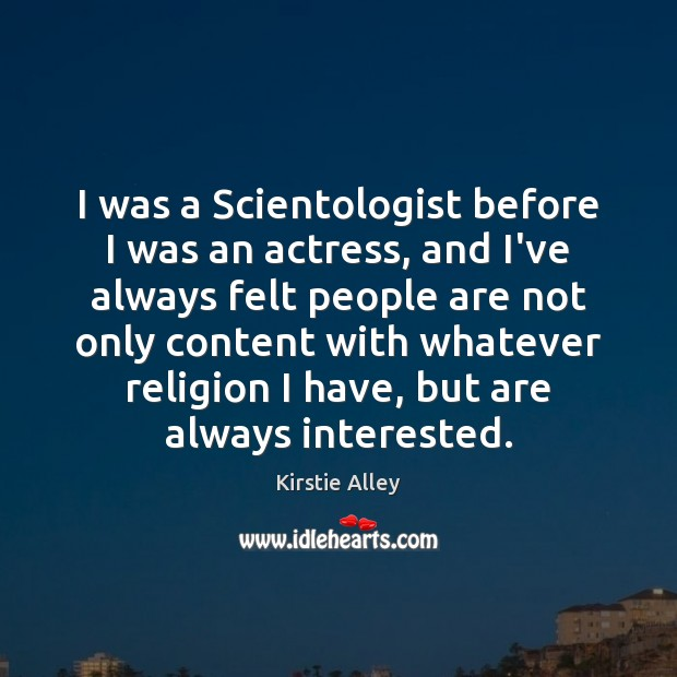 I was a Scientologist before I was an actress, and I've always Kirstie Alley Picture Quote