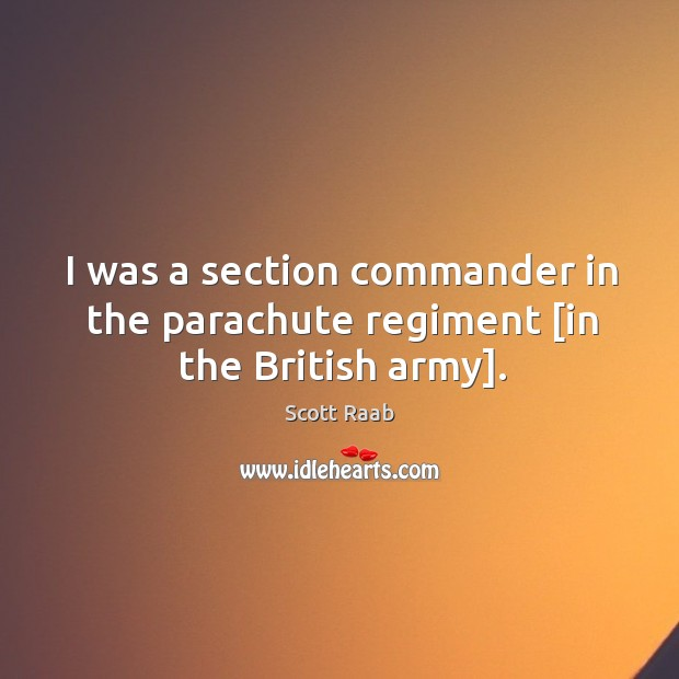 I was a section commander in the parachute regiment [in the British army]. Image