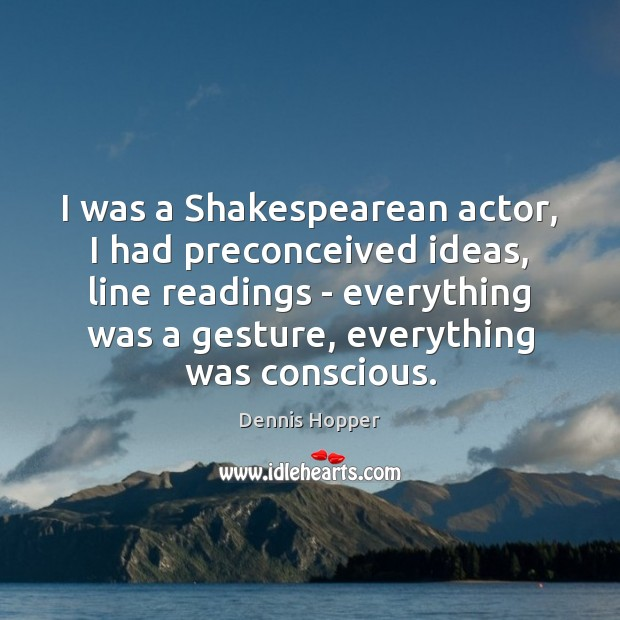 I was a Shakespearean actor, I had preconceived ideas, line readings – Image