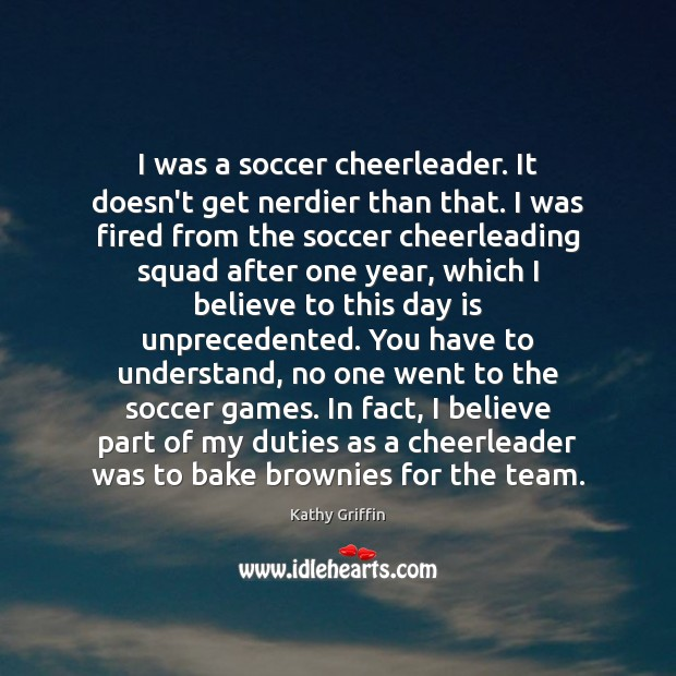 I was a soccer cheerleader. It doesn't get nerdier than that. I Soccer Quotes Image