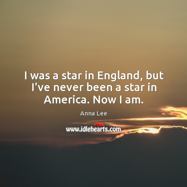 Image, I was a star in england, but I've never been a star in america. Now I am.