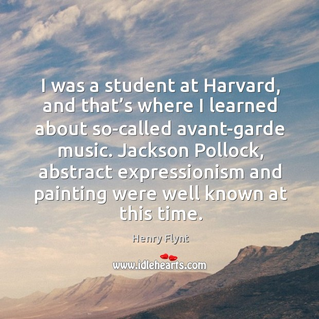 I was a student at harvard, and that's where I learned about so-called avant-garde music. Henry Flynt Picture Quote