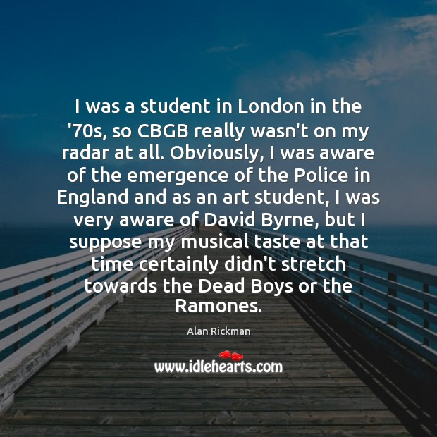 I was a student in London in the '70s, so CBGB Alan Rickman Picture Quote