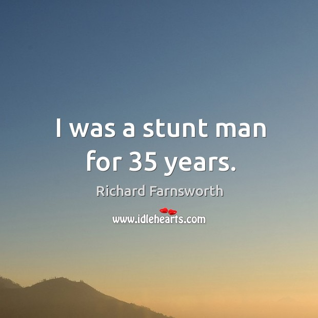 I was a stunt man for 35 years. Image