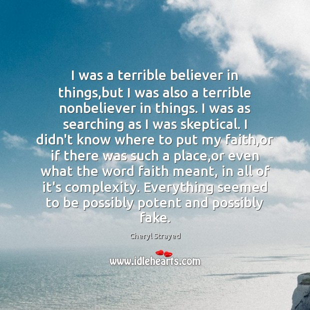I was a terrible believer in things,but I was also a Image
