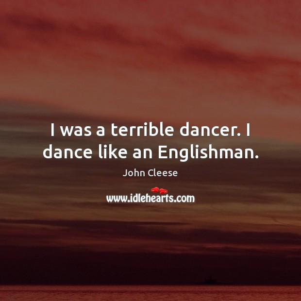 I was a terrible dancer. I dance like an Englishman. Image