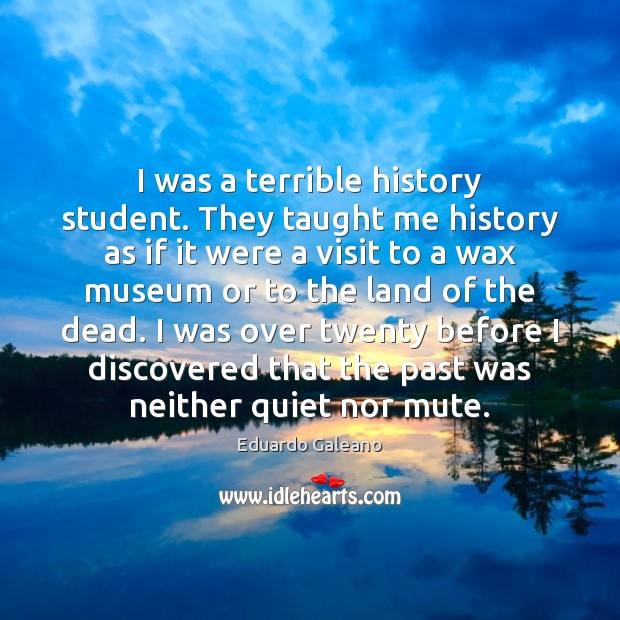 I was a terrible history student. They taught me history as if Image