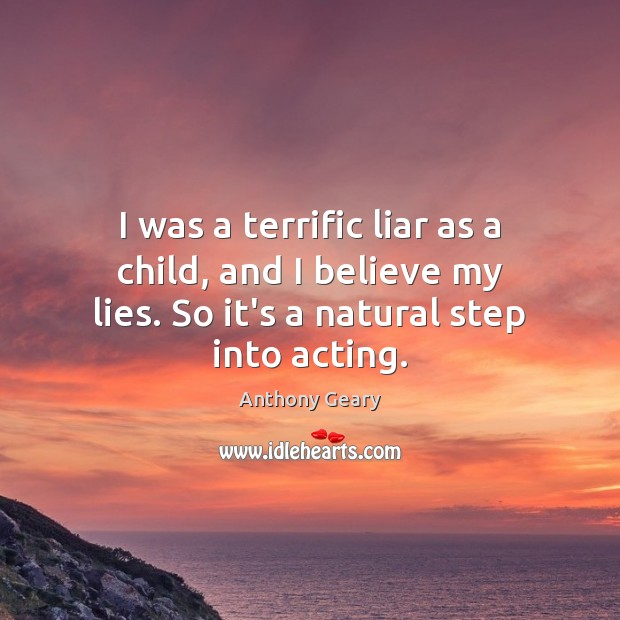 Image, I was a terrific liar as a child, and I believe my