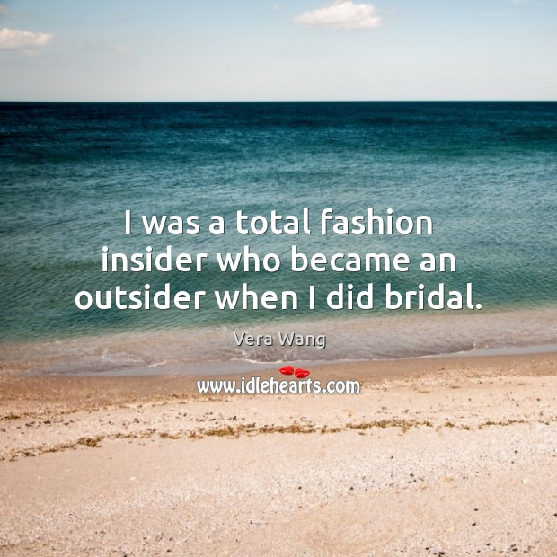 I was a total fashion insider who became an outsider when I did bridal. Image