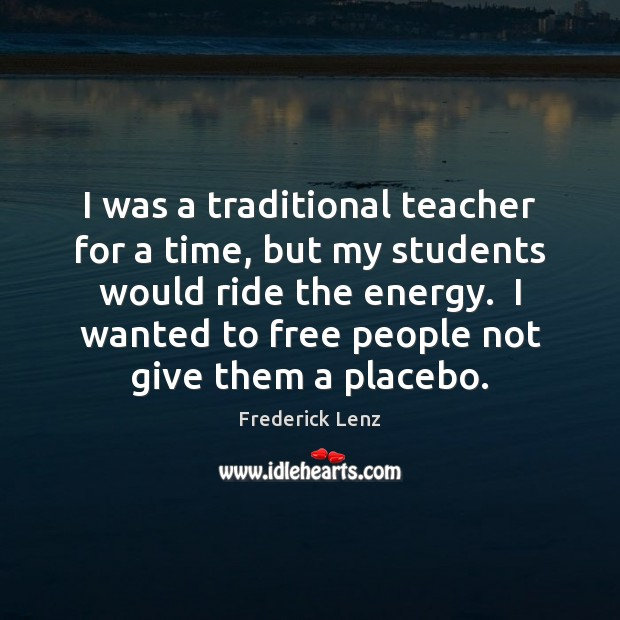 I was a traditional teacher for a time, but my students would Image