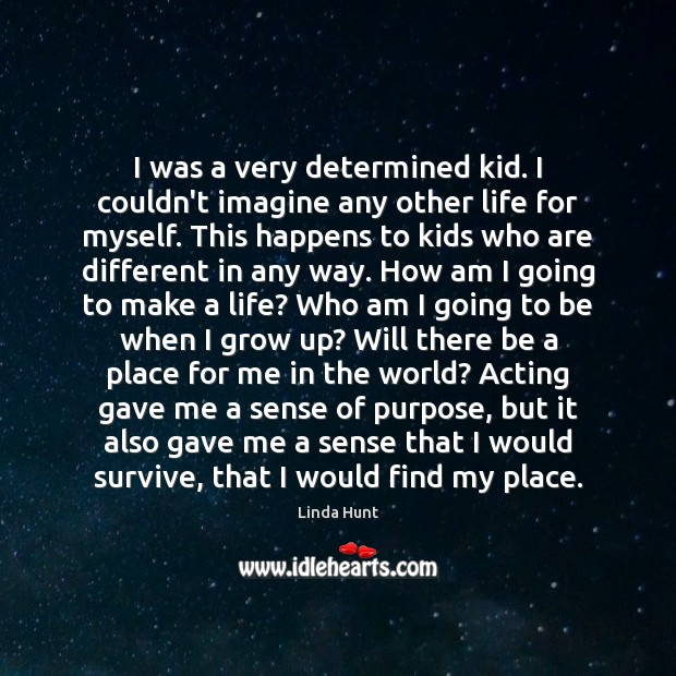 I was a very determined kid. I couldn't imagine any other life Image