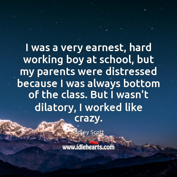 I was a very earnest, hard working boy at school, but my Ridley Scott Picture Quote