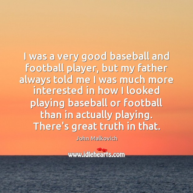 I was a very good baseball and football player, but my father Football Quotes Image