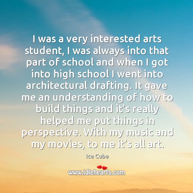 I was a very interested arts student, I was always into that part of school and when i Image
