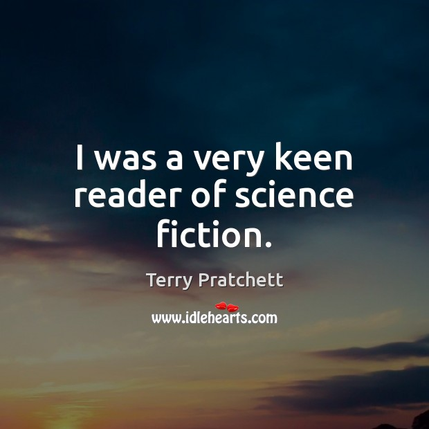 I was a very keen reader of science fiction. Image