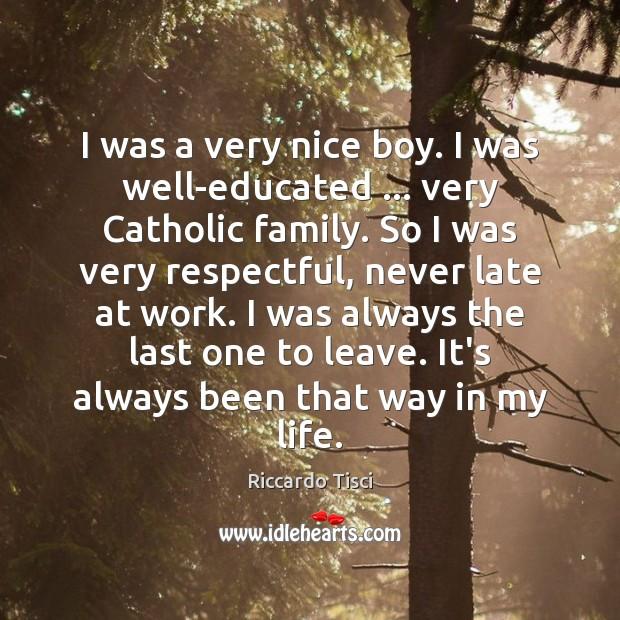 I was a very nice boy. I was well-educated … very Catholic family. Image