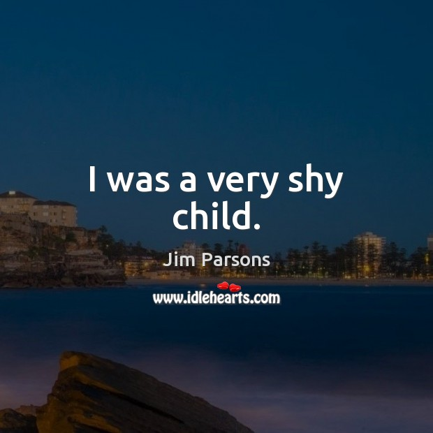 I was a very shy child. Image
