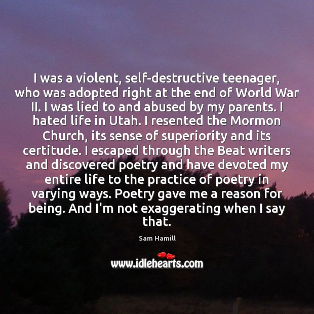 Image, I was a violent, self-destructive teenager, who was adopted right at the