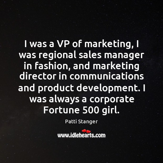 I was a VP of marketing, I was regional sales manager in Patti Stanger Picture Quote