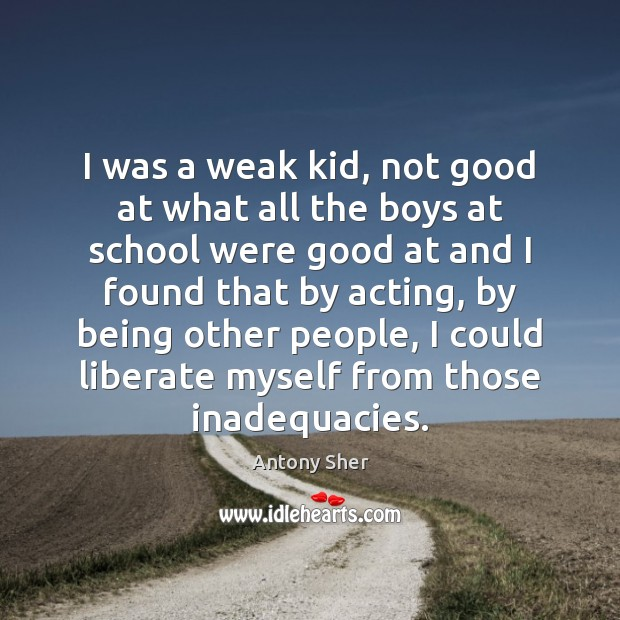 I was a weak kid, not good at what all the boys Liberate Quotes Image