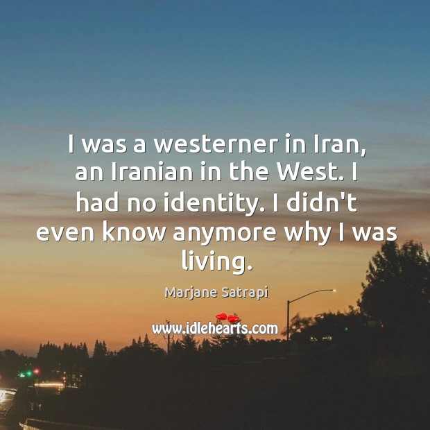 I was a westerner in Iran, an Iranian in the West. I Image