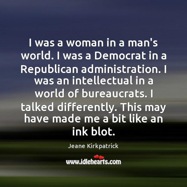 Image, I was a woman in a man's world. I was a Democrat