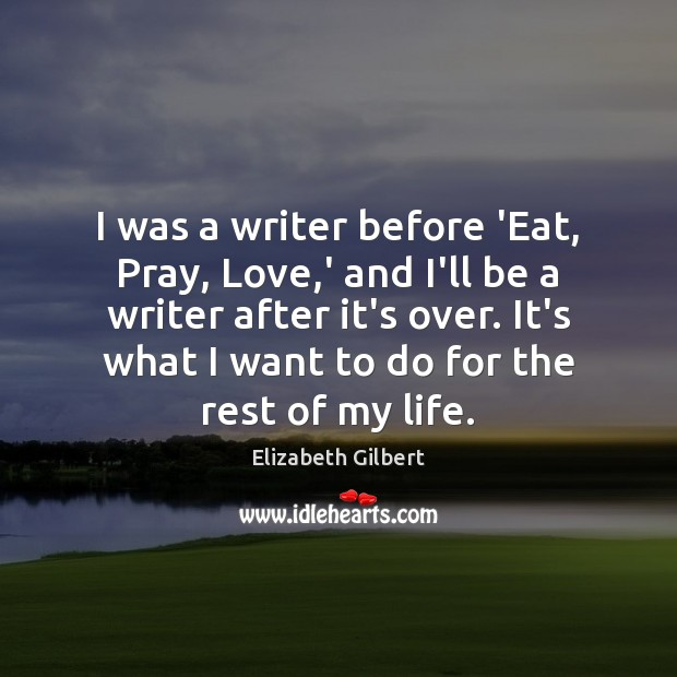 I was a writer before 'Eat, Pray, Love,' and I'll be Elizabeth Gilbert Picture Quote