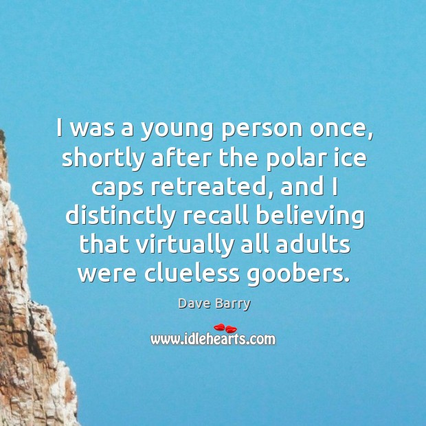 I was a young person once, shortly after the polar ice caps retreated. Image