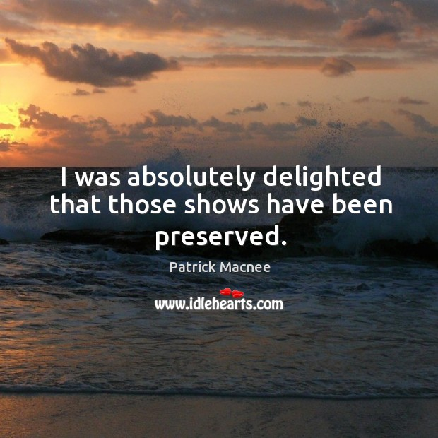 I was absolutely delighted that those shows have been preserved. Image