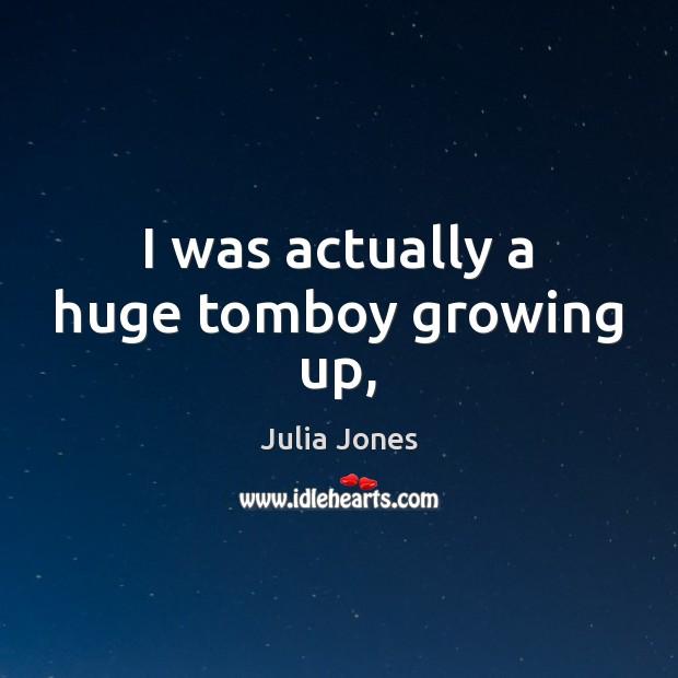Image, I was actually a huge tomboy growing up,