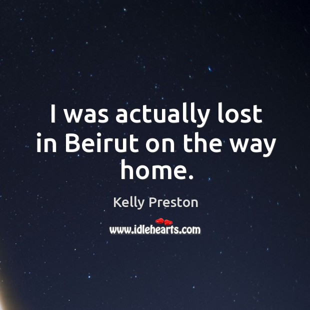 I was actually lost in beirut on the way home. Image