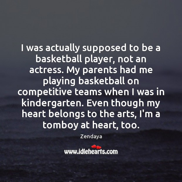 I was actually supposed to be a basketball player, not an actress. Zendaya Picture Quote