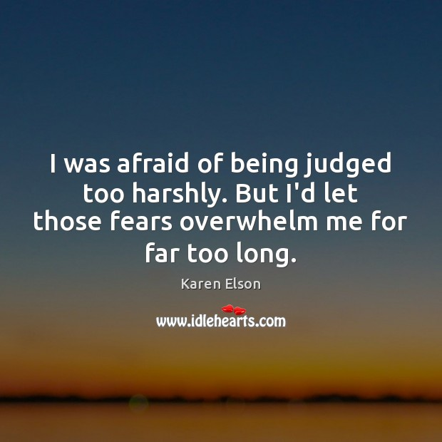 Image, I was afraid of being judged too harshly. But I'd let those