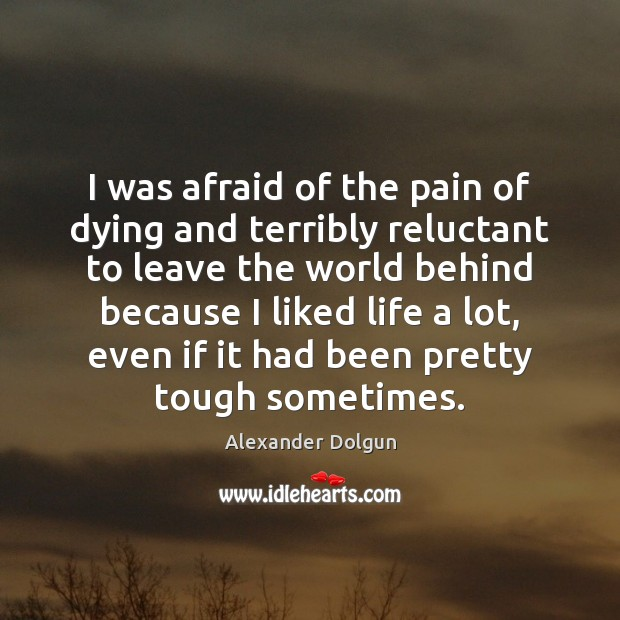 Image, I was afraid of the pain of dying and terribly reluctant to