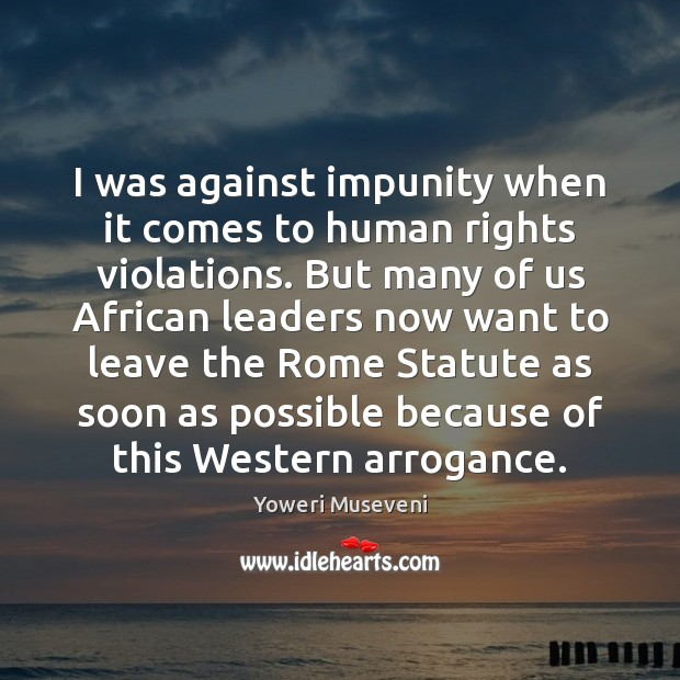 I was against impunity when it comes to human rights violations. But Image