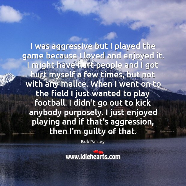 I was aggressive but I played the game because I loved and Image