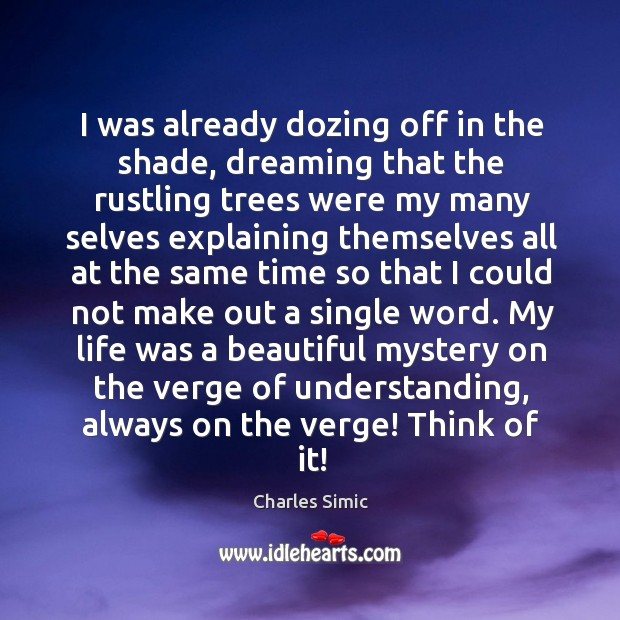 I was already dozing off in the shade, dreaming that the rustling Charles Simic Picture Quote